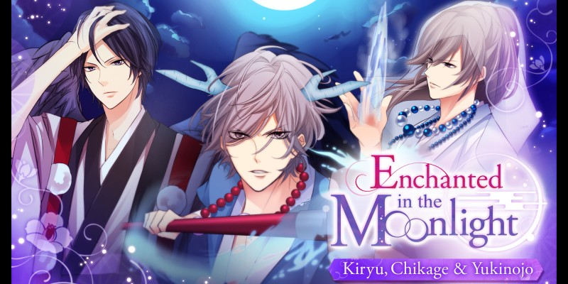 Enchanted in the Moonlight - Kiryu, Chikage & Yukinojo -
