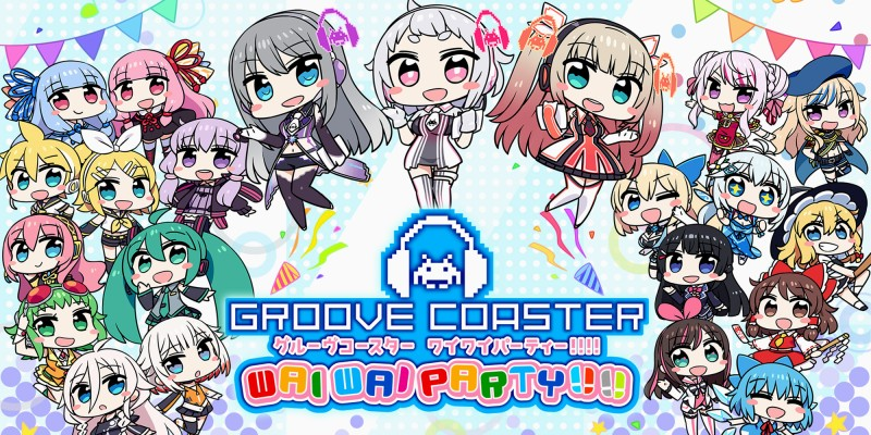 GROOVE COASTER WAI WAI PARTY!!!!