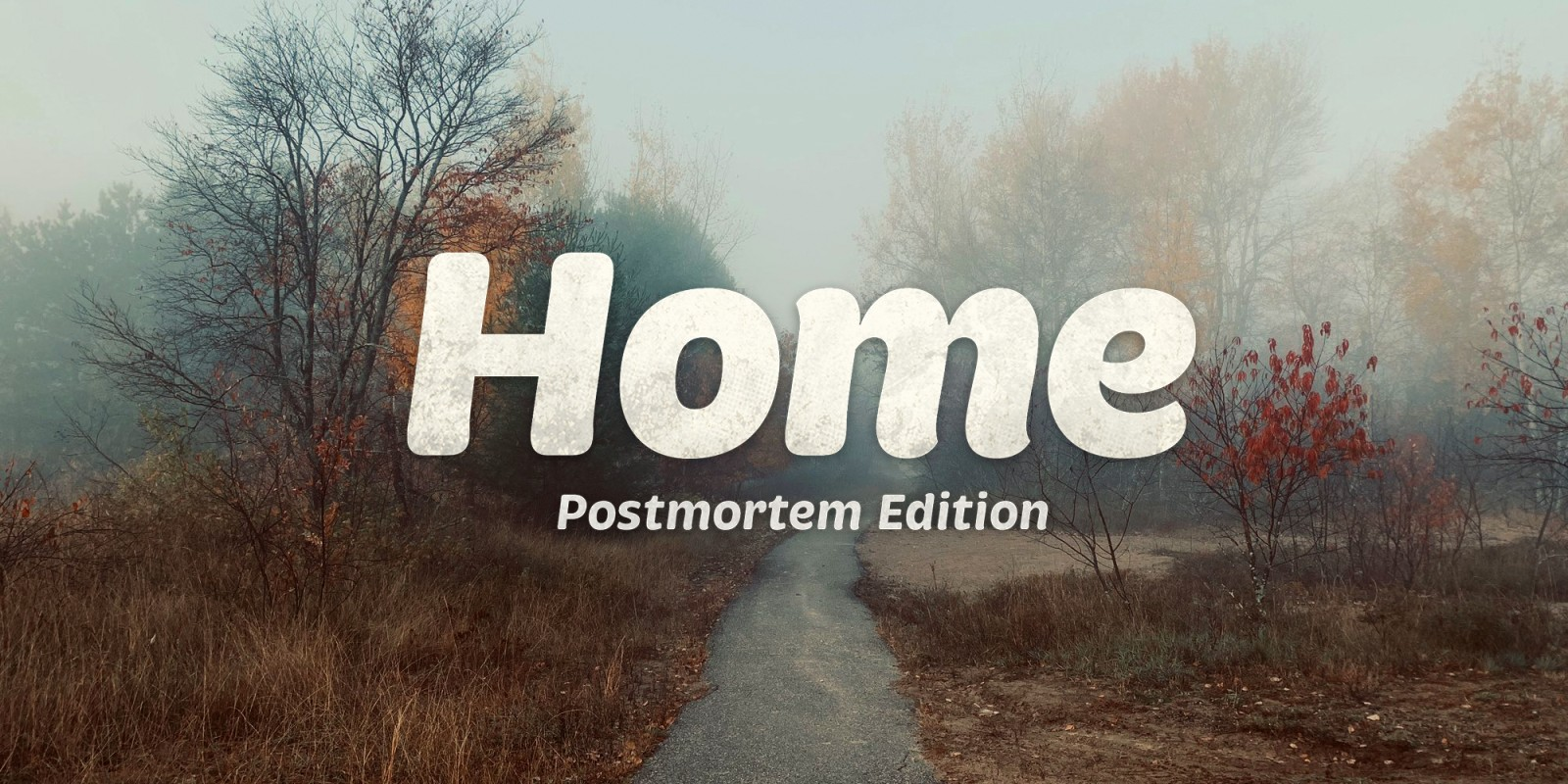 Home: Postmortem Edition